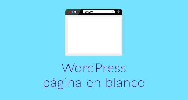 Página en Blanco en WordPress: Cómo resolverlo
